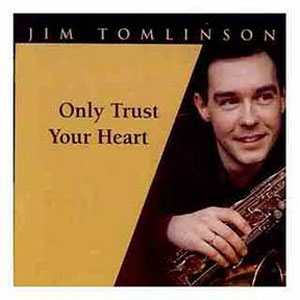 Only Trust Your Heart (With Jim Tomlinson) - 2000